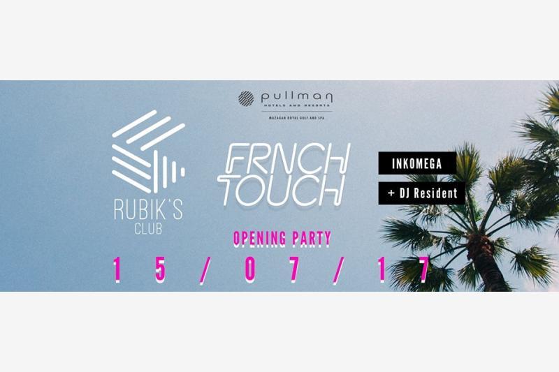 rubik s club x frnch touch opening party soiree royal pullman el jadida